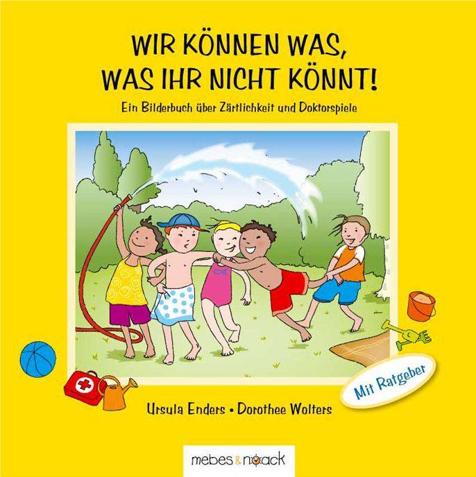 Wir können was, was ihr nicht könnt. Ein Bilderbuch über Zärtlichkeit und Doktorspiele. Verlag Mebes&Noack